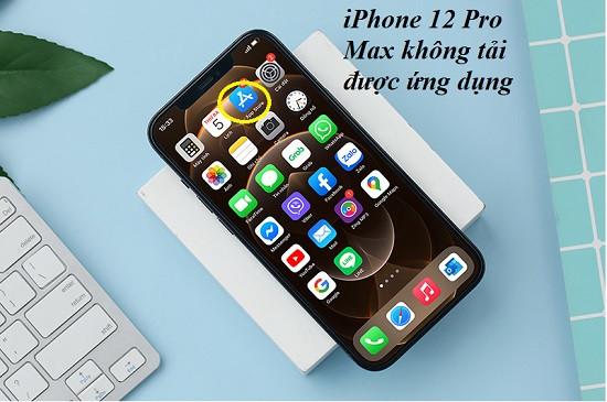 iPhone 12 Pro Max không tải được ứng dụng