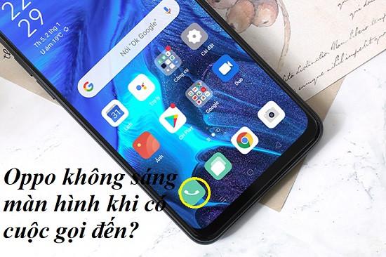 Oppo không sáng màn hình khi có cuộc gọi đến?