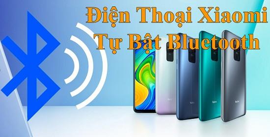 Điện thoại Xiaomi tự bật bluetooth