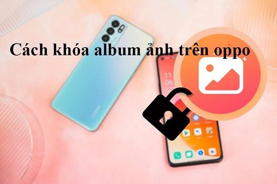 Hướng dẫn khóa album ảnh trên Oppo