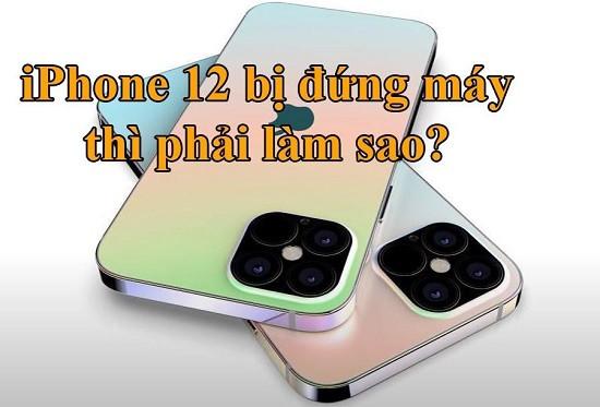 iPhone 12 bị đứng máy phải làm sao?