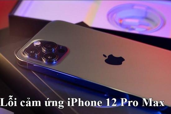Điện thoại iPhone 12 Pro Max bị lỗi cảm ứng