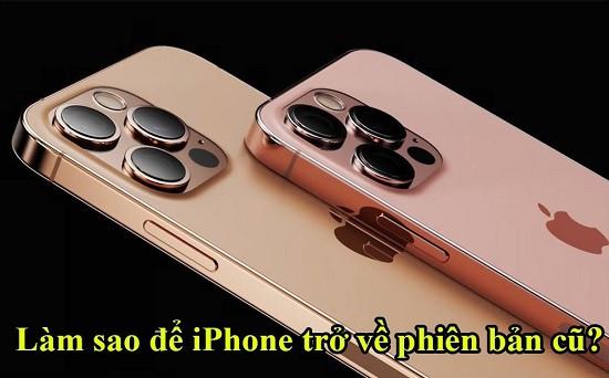 Giải đáp làm sao để iphone trở về phiên bản cũ