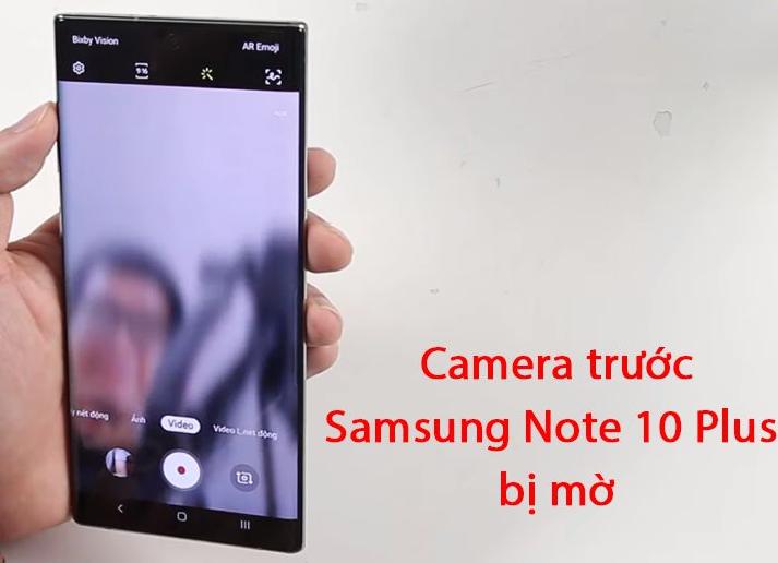 Trường hợp bạn nên thay camera trước Samsung Note 10 Plus