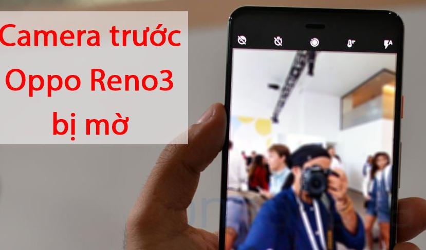 Trường hợp bạn cần thay camera trước Oppo Reno 3 cho máy